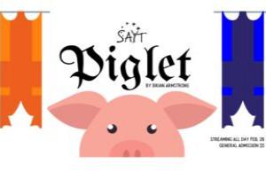 """SAYT presents """"Piglet"""" February 20, 2021"""